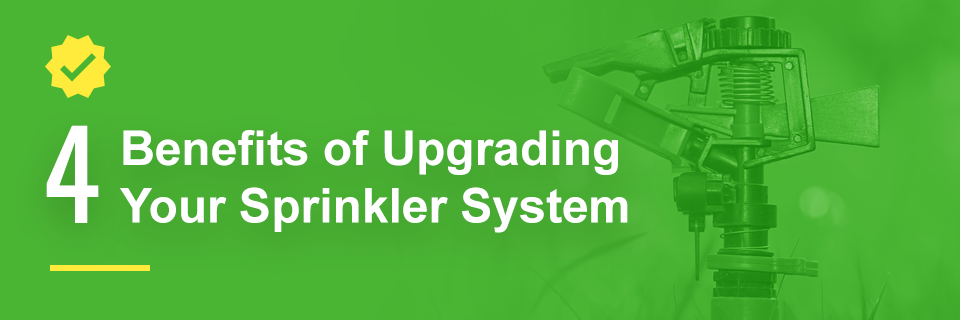 4 Benefits of Upgrading Your Sprinkler System